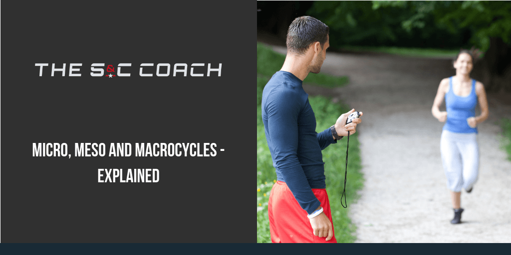 Micro, Meso and Macrocycles - Explained - The S&C Coach